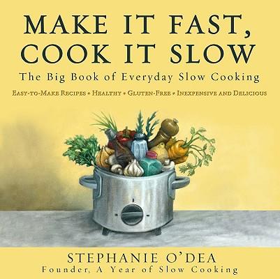 Make It Fast, Cook It Slow By O'dea, Stephanie